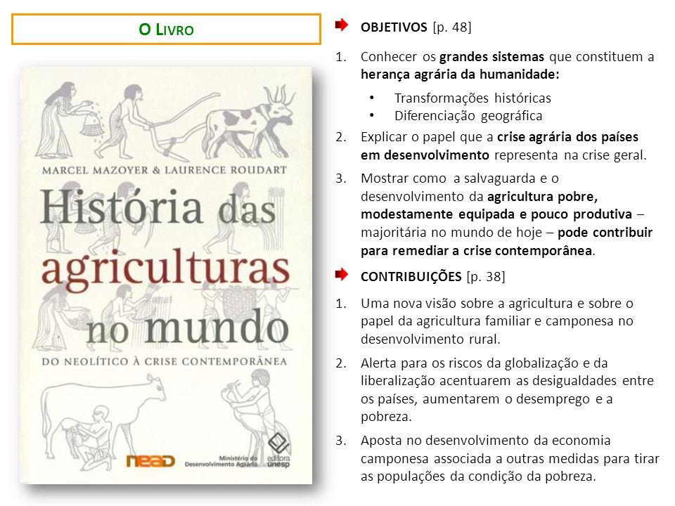 O Livro OBJETIVOS [p. 48] Conhecer os grandes sistemas que constituem a herança agrária da humanidade: